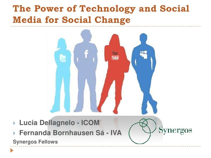 The Power ofTechnologyand Social Media for Social Change<br /><ul><li>Lucia Dellagnelo - ICOM