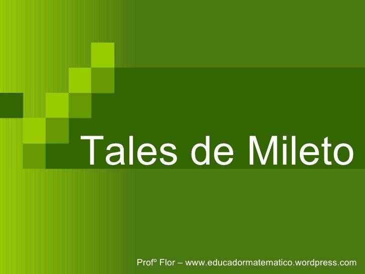 Tales de Mileto Profº Flor – www.educadormatematico.wordpress.com