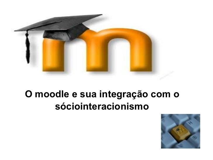 O moodle e sua integração com o sóciointeracionismo