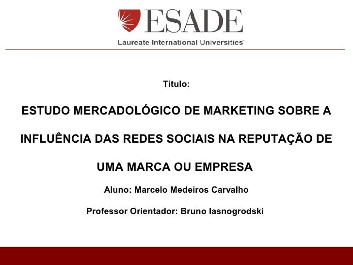 Título:ESTUDO MERCADOLÓGICO DE MARKETING SOBRE AINFLUÊNCIA DAS REDES SOCIAIS NA REPUTAÇÃO DE           UMA MARCA OU EMPRES...