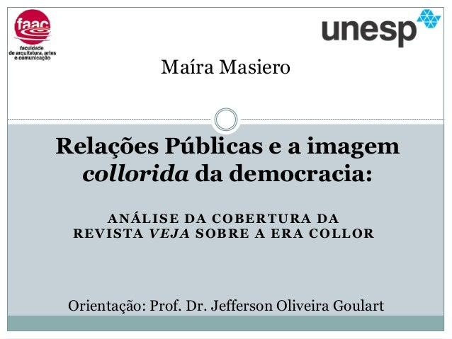 Maíra MasieroRelações Públicas e a imagem  collorida da democracia:    ANÁLISE DA COBERTURA DA REVISTA VEJA SOBRE A ERA CO...