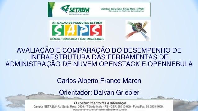 AVALIAÇÃO E COMPARAÇÃO DO DESEMPENHO DE INFRAESTRUTURA DAS FERRAMENTAS DE ADMINISTRAÇÃO DE NUVEM OPENSTACK E OPENNEBULA Ca...