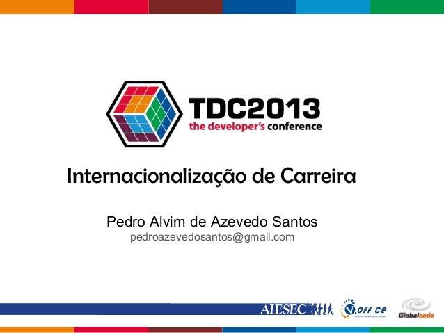 Globalcode – Open4educationInternacionalização de CarreiraPedro Alvim de Azevedo Santospedroazevedosantos@gmail.com