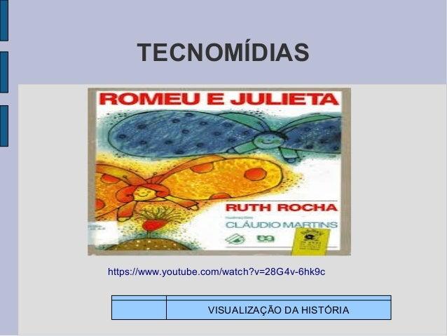 https://www.youtube.com/watch?v=28G4v-6hk9c TECNOMÍDIAS VISUALIZAÇÃO DA HISTÓRIA