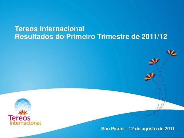Tereos Internacional Resultados do Primeiro Trimestre de 2011/12 São Paulo – 12 de agosto de 2011