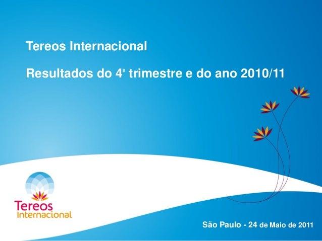 Tereos Internacional Resultados do 4º trimestre e do ano 2010/11 São Paulo - 24 de Maio de 2011