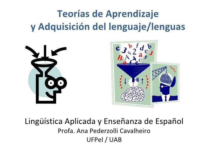 Teorías de Aprendizaje y Adquisición del lenguaje/lenguas <ul><li>Lingüística Aplicada y Enseñanza de Español </li></ul><u...