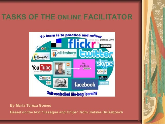 """TASKS OF THE ONLINE FACILITATOR By Maria Tereza Gomes Based on the text """"Lasagna and Chips"""" from Joitske Hulsebosch"""