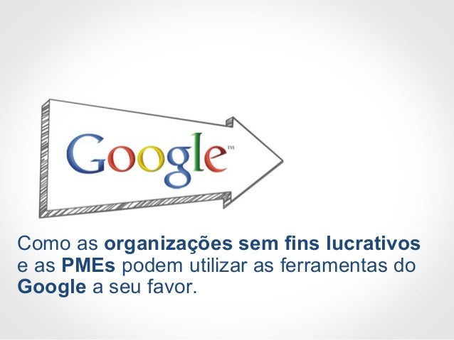 Como as organizações sem fins lucrativos e as PMEs podem utilizar as ferramentas do Google a seu favor.
