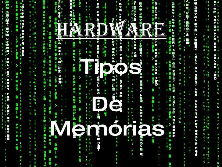 Hardware Tipos De  Memórias