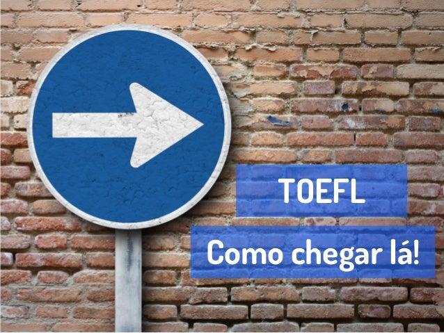 TOEFL Como chegar lá!
