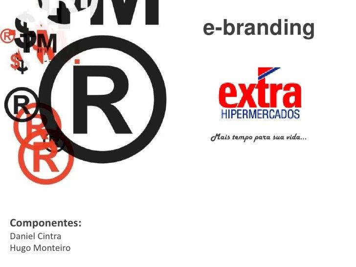 e-branding<br />Mais tempo parasuavida...<br />Componentes: <br />Daniel Cintra<br />Hugo Monteiro<br />