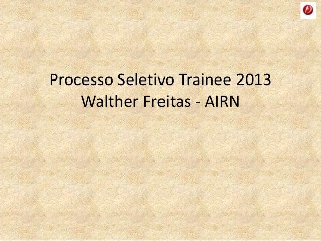 Processo Seletivo Trainee 2013 Walther Freitas - AIRN