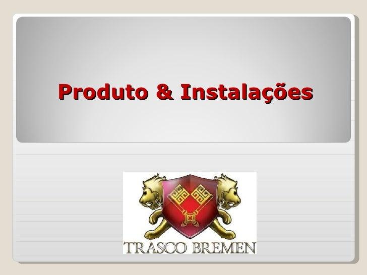 Produto & Instalações