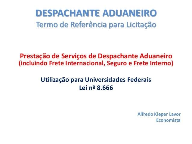 DESPACHANTE ADUANEIRO Termo de Referência para Licitação Prestação de Serviços de Despachante Aduaneiro (incluindo Frete I...