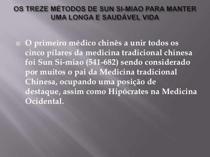    O primeiro médico chinês a unir todos os    cinco pilares da medicina tradicional chinesa    foi Sun Si-miao (541-682)...