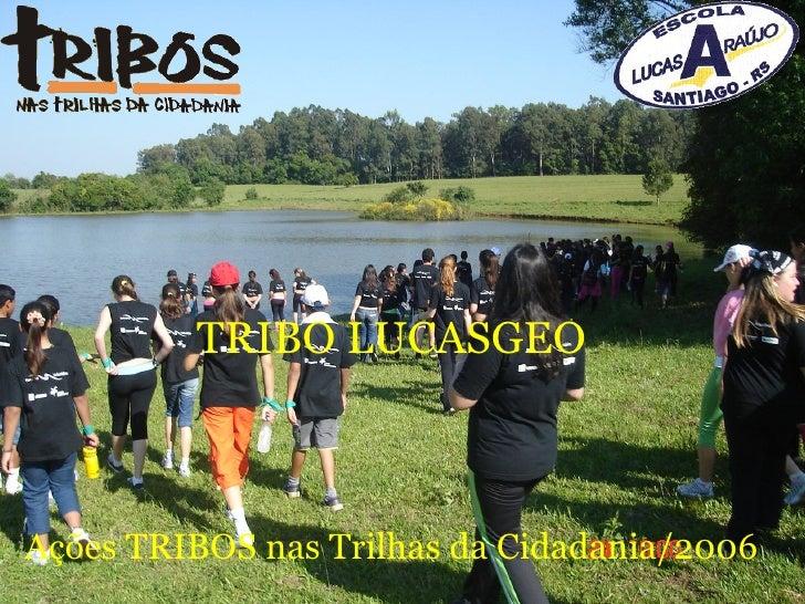 TRIBO LUCASGEO Ações TRIBOS nas Trilhas da Cidadania/2006