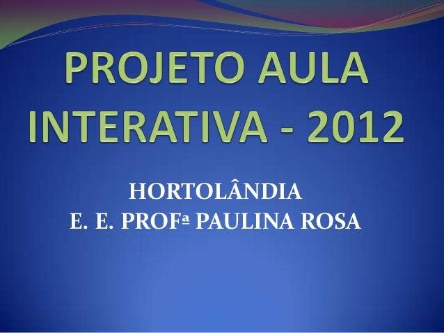 HORTOLÂNDIAE. E. PROFª PAULINA ROSA