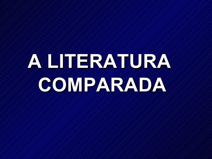 A LITERATURA  COMPARADA