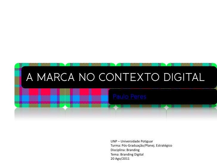 UNP – Universidade PotiguarTurma: Pós-Graduação/Planej. EstratégicoDisciplina: BrandingTema: Branding Digital20 Ago/2011