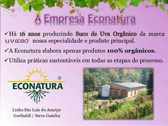 Há 16 anos produzindo Suco de Uva Orgânico da marca       nossa especialidade e produto principal.A Econatura elabora a...