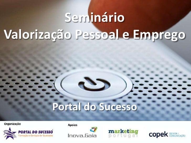 SeminárioValorização Pessoal e Emprego       Portal do Sucesso