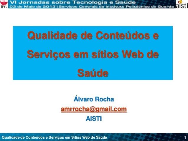 Qualidade de Conteúdos e Serviços em Sítios Web de SaúdeQualidade de Conteúdos eServiços em sítios Web deSaúdeÁlvaro Rocha...