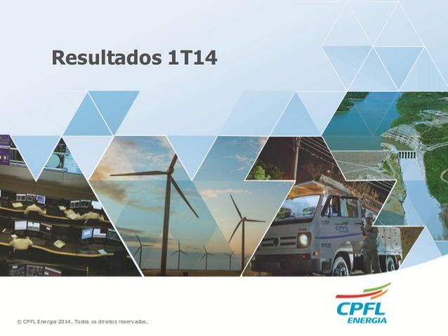 © CPFL Energia 2014. Todos os direitos reservados. Resultados 1T14