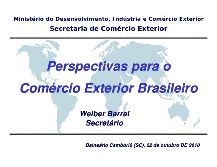 Ministério do Desenvolvimento, Indústria e Comércio Exterior           Secretaria de Comércio Exterior          Perspectiv...