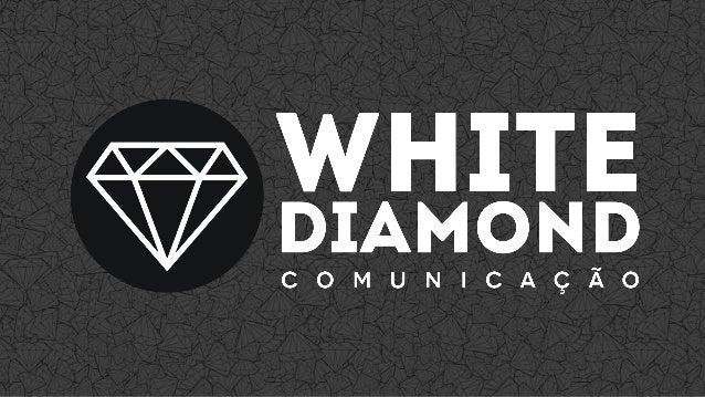  Diamante como símbolo que transmite perfeição, eternidade, força, transparência e luminosidade.  Cor branca representa,...