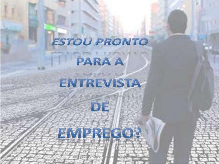 Estou Pronto<br />para a <br />Entrevista <br />de <br />Emprego?<br />1<br />Ana Lúcia Fonseca | anafonseca.rvcc@gmail.co...