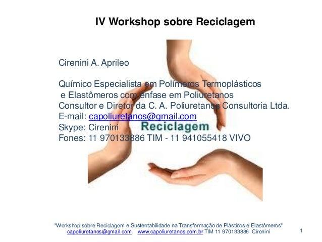 IV Workshop sobre Reciclagem  Cirenini A. Aprileo Químico Especialista em Polímeros Termoplásticos e Elastômeros com ênfas...