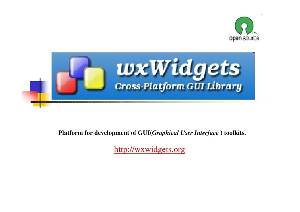 Platform for development of GUI(Graphical User Interface ) toolkits.                      http://wxwidgets.org