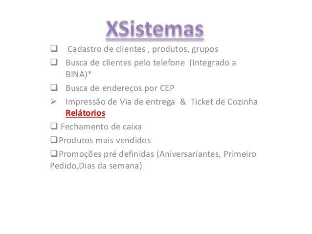  Cadastro de clientes , produtos, grupos  Busca de clientes pelo telefone (Integrado a BINA)*  Busca de endereços por C...