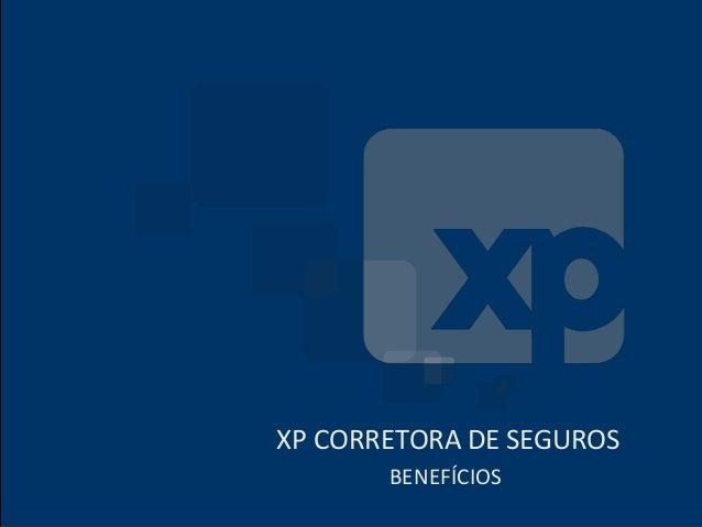 XP CORRETORA DE SEGUROS       BENEFÍCIOS                    www.xpi.com.br