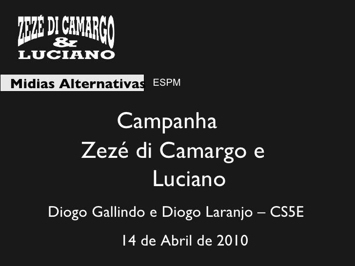 Midias Alternativas Campanha Zezé di Camargo e  Luciano ESPM Diogo Gallindo e Diogo Laranjo – CS5E 14 de Abril de 2010