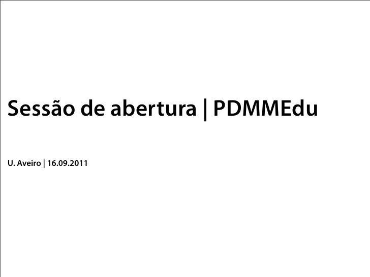 Sessão de abertura | PDMMEduU. Aveiro | 16.09.2011
