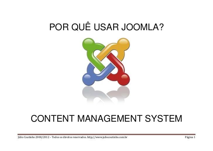 POR QUÊ USAR JOOMLA?          CONTENT MANAGEMENT SYSTEMJúlio Coutinho 2000/2012 – Todos os direitos reservados. http://www...