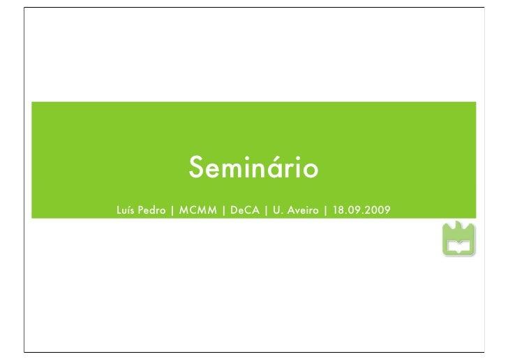 Seminário Luís Pedro   MCMM   DeCA   U. Aveiro   18.09.2009