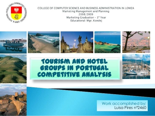 Tourism and Hotel Groups in PortugalCompetitive Analysis                 Work accomplished by:                       Luisa...