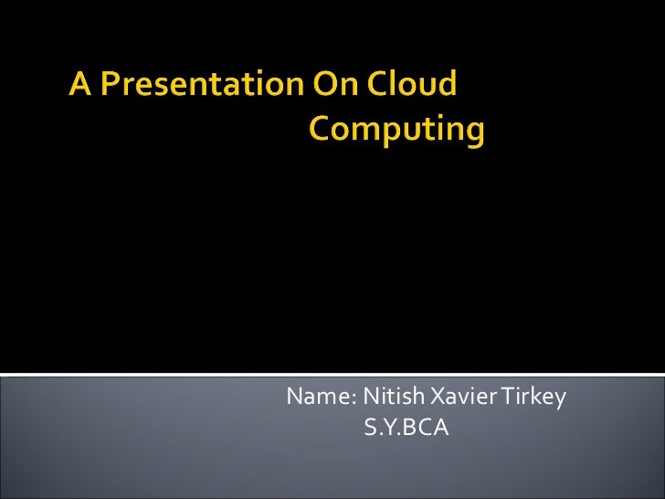A presentation on cloud computing