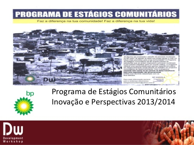 Programa de Estágios Comunitários Inovação e Perspectivas 2013/2014 Programa de Estágios Comunitários