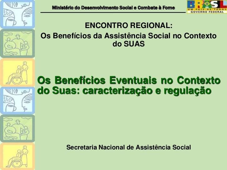 ENCONTRO REGIONAL:<br />Os Benefícios da Assistência Social no Contexto do SUAS<br />Os Benefícios Eventuais no Contexto d...