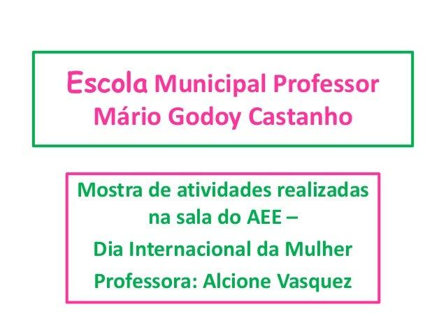 Escola Municipal Professor Mário Godoy Castanho Mostra de atividades realizadas na sala do AEE – Dia Internacional da Mulh...