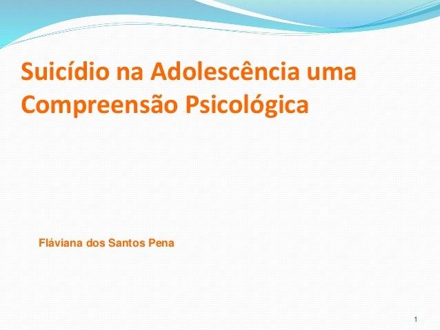 Suicídio na Adolescência uma Compreensão Psicológica 1 Fláviana dos Santos Pena
