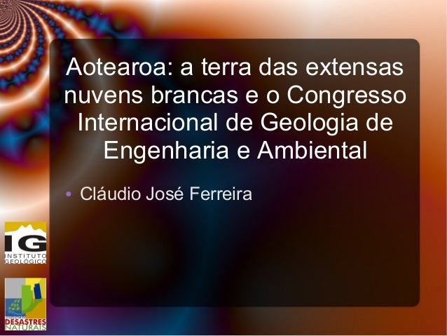 Aotearoa: a terra das extensas nuvens brancas e o Congresso Internacional de Geologia de Engenharia e Ambiental ● Cláudio ...