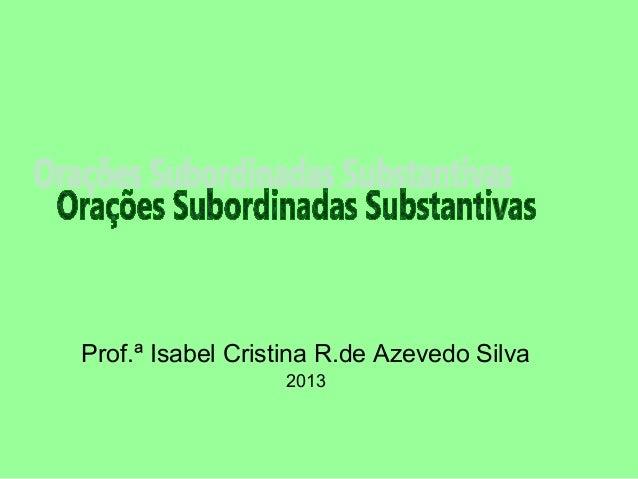 Prof.ª Isabel Cristina R.de Azevedo Silva 2013
