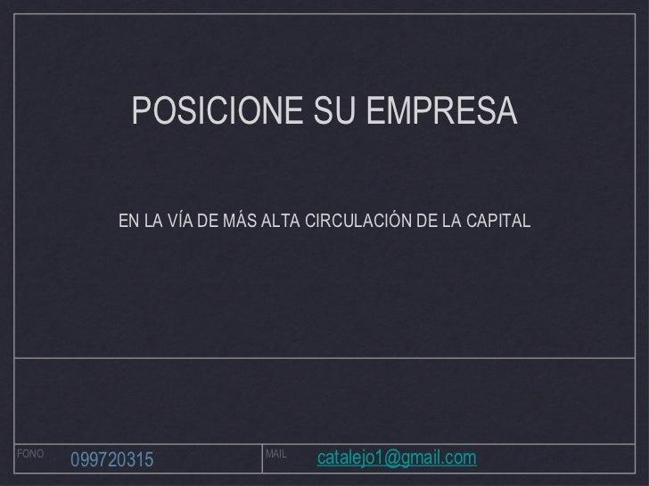 FONO MAIL 099720315 [email_address] POSICIONE SU EMPRESA EN LA VÍA DE MÁS ALTA CIRCULACIÓN DE LA CAPITAL