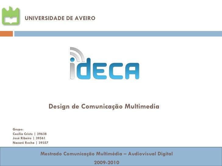 UNIVERSIDADE DE AVEIRO Mestrado Comunicação Multimédia – Audiovisual Digital 2009-2010 Design de Comunicação Multimedia Gr...