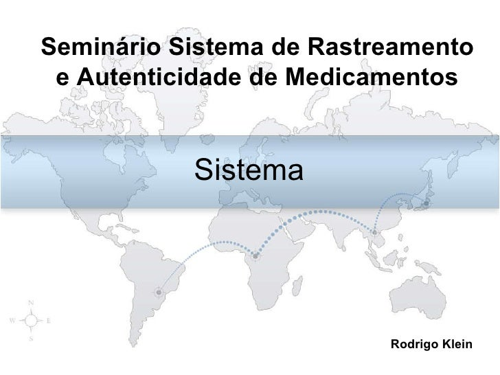 Sistema Rodrigo Klein Seminário Sistema de Rastreamento e Autenticidade de Medicamentos